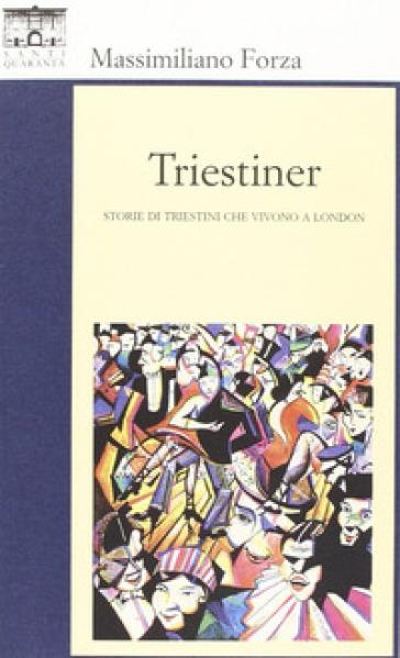 Triestiner. Storie di triestini che vivono a London - Massimiliano Forza | Thecosgala.com