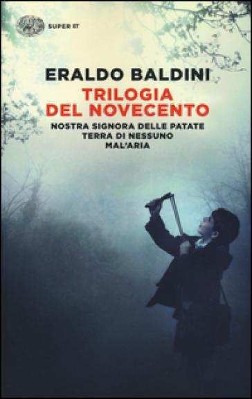 Trilogia del Novecento: Nostra Signora delle patate-Terra di nessuno-Mal'aria - Eraldo Baldini | Kritjur.org
