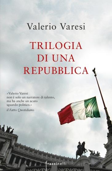 Trilogia di una Repubblica: La sentenza-Il rivoluzionario-Lo stato di ebbrezza - Valerio Varesi |