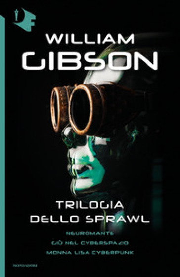 Trilogia dello Sprawl: Neuromante-Giù nel cyberspazio-Monna Lisa cyberpunk - William Gibson pdf epub