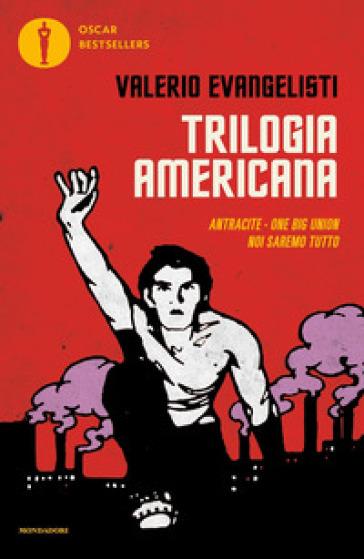Trilogia americana: Antracite-One big union-Noi saremo tutto - Valerio Evangelisti  