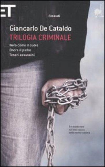 Trilogia criminale: Nero come il cuore-Onora il padre-Teneri assassini - Giancarlo De Cataldo | Rochesterscifianimecon.com