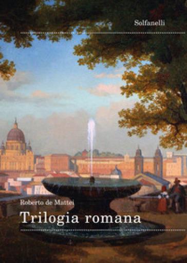 Trilogia romana - Roberto De Mattei |