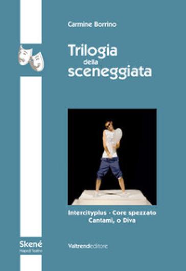Trilogia della sceneggiata. Intercity - Core spezzato - Cantami, o Diva - Carmine Borrino |