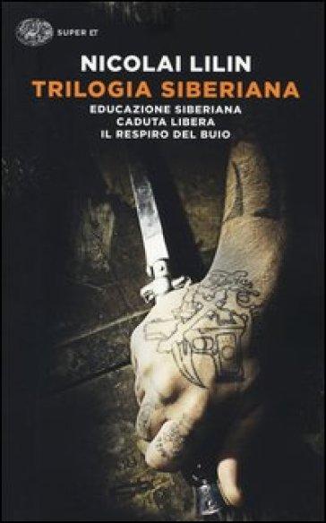 Trilogia siberiana: Educazione siberiana. Caduta libera. Il respiro del buio - Nicolai Lilin  
