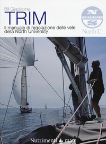 Trim. Il manuale di regolazione delle vele della North University - Bill Gladstone |