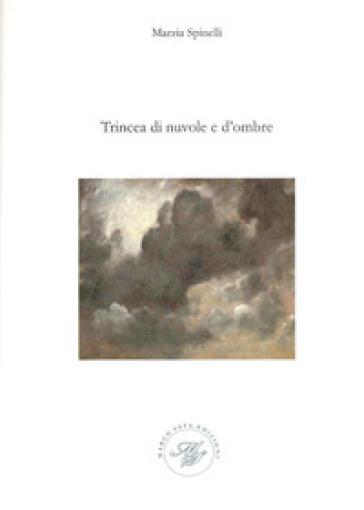 Trincea di nuvole e d'ombre - Marzia Spinelli |