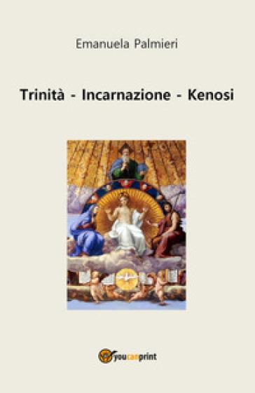 Trinità, incarnazione, kenosi - Emanuela Palmieri |