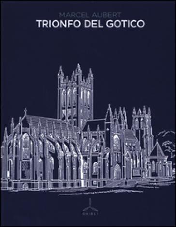 Trionfo del gotico. Ediz. illustrata - Marcel Aubert   Rochesterscifianimecon.com
