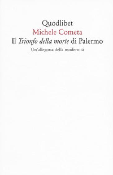 Il «Trionfo della morte» di Palermo. Un'allegoria della modernità - Michele Cometa |