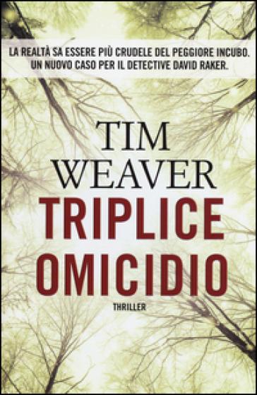 Triplice omicidio - Tim Weaver  
