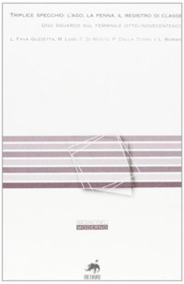 Triplice specchio: l'ago, la penna, il registro di classe. Uno sguardo sul femminile otto/novecentesco -  pdf epub