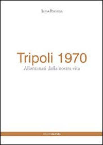 Tripoli 1970. Allontanati dalla nostra vita - Luisa Pachera   Kritjur.org