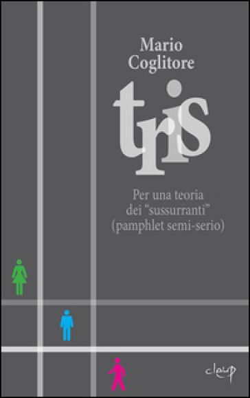 Tris. Per una teoria dei «sussurranti» (pamphlet semi-serio) - Mario Coglitore |