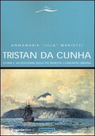 Tristan da Cunha. Storia e vicissitudini della più remota comunità umana - Annamaria Lilla Mariotti |