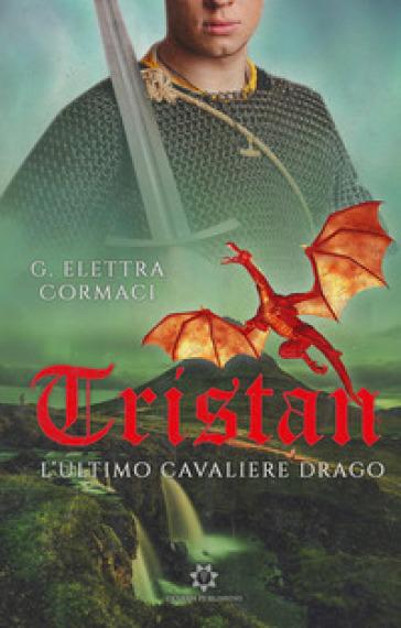 Tristan. L'ultimo Cavaliere Drago - Grazia Elettra Cormaci | Rochesterscifianimecon.com