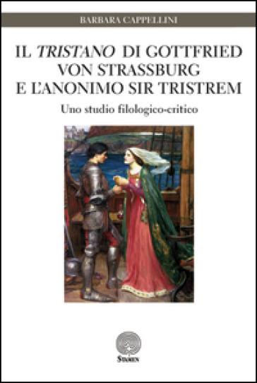 Il «Tristano» di Gottfried von Strassburg e l'anonimo sir Tristrem. Uno studio filologico-critico - Barbara Cappellini |