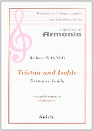 Tristano e Isolda. Testo tedesco a fronte - W. Richard Wagner  