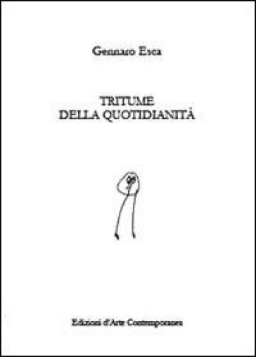 Tritume della quotidianità - Gennaro Esca | Ericsfund.org