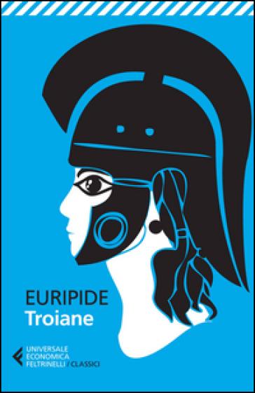 Troiane. Testo greco a fronte - Euripide |