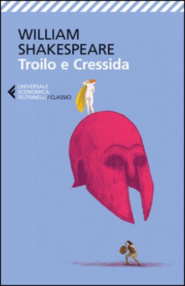 Troilo e Cressida. Testo inglese a fronte - William Shakespeare | Ericsfund.org