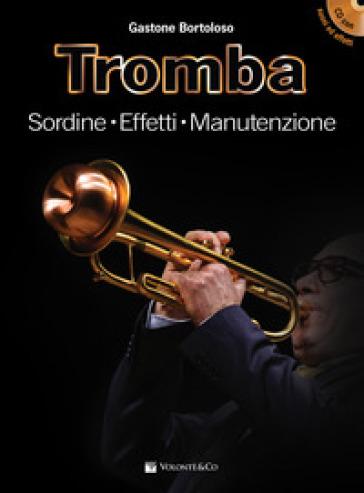 Tromba. Sordine, effetti, manutenzione. Con File audio per il download. Con CD-Audio - Gastone Bortoloso | Ericsfund.org