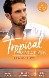 Tropical Temptation: Exotic Love: Her Hottest Summer Yet (Those Summer Nights) / The Billionaire s Borrowed Baby / Beach Bar Baby
