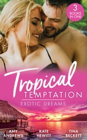 Tropical Temptation: Exotic Dreams: The Devil and the Deep (Temptation on her Doorstep) / The Prince She Never Knew / Doctor s Guide to Dating in the Jungle