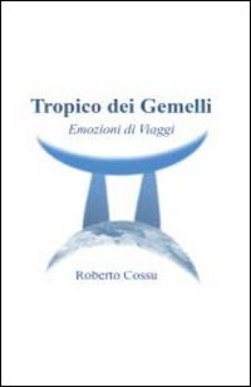 Tropico dei Gemelli - Roberto Cossu |