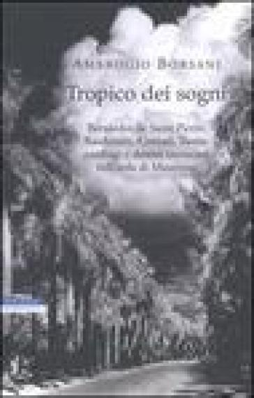Tropico dei sogni. Bernardin de Saint Pierre, Baudelaire, Conrad, Twain: naufragi e destini incrociati nell'isola di Mauritius - Ambrogio Borsani  