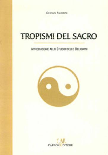Tropismi del sacro. Introduzione allo studio delle religioni - Giovanni Salimbene | Jonathanterrington.com