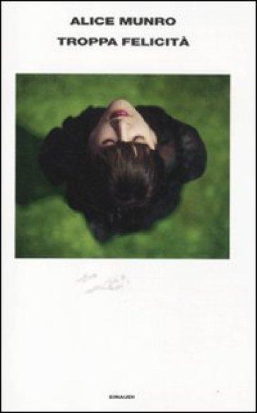 Troppa felicità - Alice Munro  