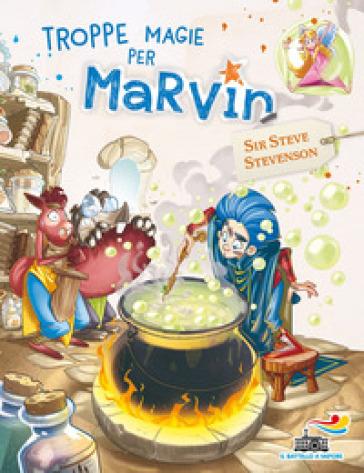 Troppe magie per Marvin. Marvin. 3. - Sir Steve Stevenson |