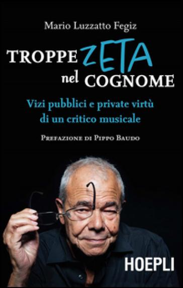 Troppe zeta nel cognome. Vizi pubblici e private virtù di un critico musicale - Mario Luzzatto Fegiz pdf epub