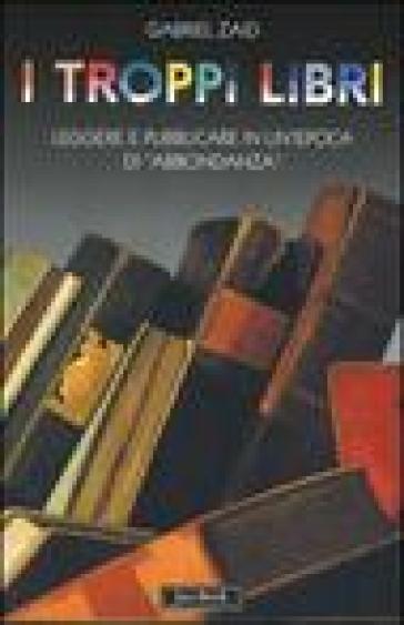 Troppi libri. Leggere e pubblicare in un'epoca di «abbondanza» (I) - Gabriel Zaid |