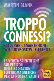 Troppo connessi? Cellulari, smartphone, wifi, dispositivi elettrici - Martin Blank