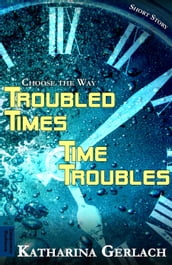 Troubled Times - Time Troubles: Choose the Way Short Story