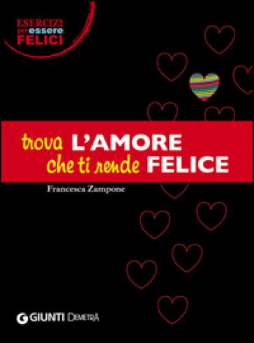 Trova l'amore che ti rende felice - Francesca Zampone |