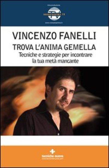 Trova l'anima gemella. Tecniche e strategie per incontrare la tua metà mancante. Con DVD - Vincenzo Fanelli | Ericsfund.org
