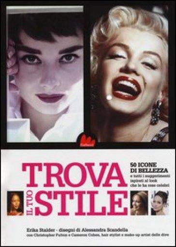 Trova il tuo stile. 50 icone di bellezza e tutti i suggerimenti ispirati al look che le ha rese celebri - Erika Stalder | Thecosgala.com