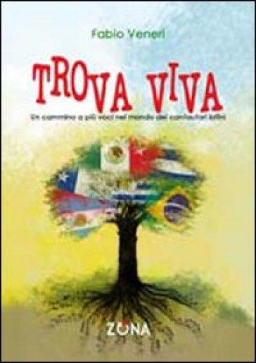 Trova viva. Un cammino a più voci nel mondo dei cantautori latini - Fabio Veneri |