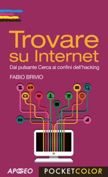 Trovare su internet. Dal pulsante Cerca ai confini dell'hacking - Fabio Brivio pdf epub