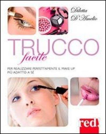 Trucco facile. Per realizzare perfettamente il make-up più adatto a sé - Diletta D'Amelio |