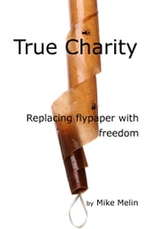True Charity: Replacing Flypaper with Freedom