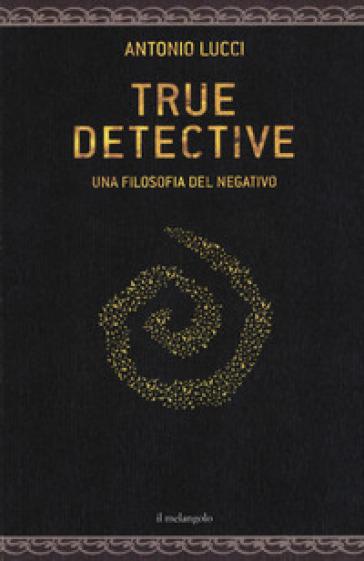 True detective. Una filosofia al negativo