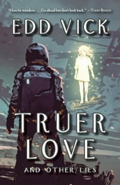 Truer Love and Other Lies