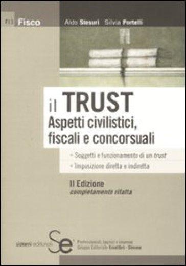 Trust. Aspetti civilistici, fiscali e concorsuali (Il) - Aldo Stesuri | Rochesterscifianimecon.com