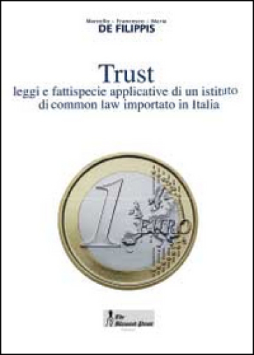 Trust. Leggi e fattispecie applicative di un istituto di common law importato in Italia