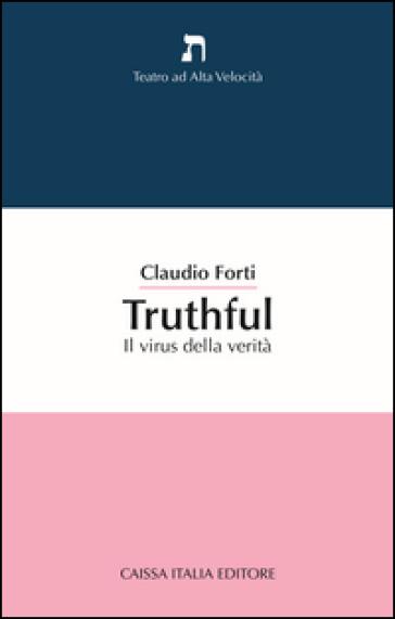 Truthful. Il virus della verità - Claudio Forti | Thecosgala.com