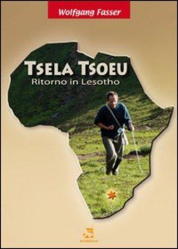 Tsela Tsoeu. Ritorno in Lesotho. Con CD Audio